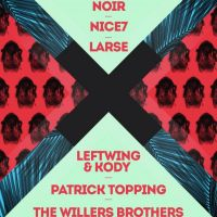 X presents: Noir, Leftwing & Kody, Patrick Topping, NiCe7 & Larse