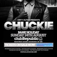 DirtyDutch Pres. ★ CHUCKIE ★ BANK HOLIDAY SUNDAY 24th AUGUST at CLUB REPUBLIC