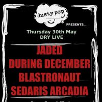 JADED + DURING DECEMBER + BLASTRONAUT + SEDARIS ARCADIA
