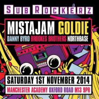 Subrockerz // MistaJam // Goldie & GQ // Danny Byrd // Brookes Brothers & More