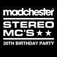 Madchester 20th Birthday Party with Special Guests Stereo MC's