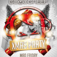 GOODGREEF Xmas Party - Mad Friday 20th December 2013