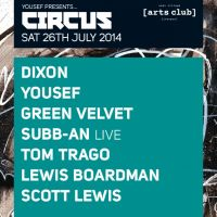 Yousef presents CIRCUS Saturday 26th July : Dixon, Yousef, Green Velvet, Subb-an, Tom Trago