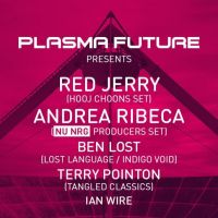 Plasma Future - Red Jerry, Andrea Ribeca (NU NRG SET ), + MORE!