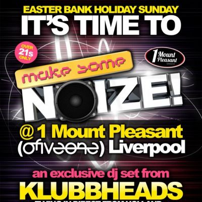 Make Some Noize! featuring KLUBBHEADS - Easter Bank Holiday Sunday Tickets | 1 Mount Pleasant (Club 051) Liverpool  | Sun 31st March 2013 Lineup