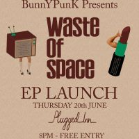 Plugged Inn Presents...Waste Of Space EP Launch at Plugged Inn