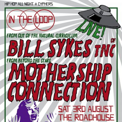 IN THE LOOP with BILL SYKES {TNC} & MOTHERSHIP CONNECTION | The Roadhouse  Manchester  | Fri 3rd August 2012 Lineup