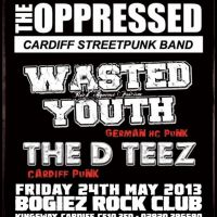 Friday 24th May: The Oppressed + Wasted Youth + T DTEEZ @ BOGIEZ at Bogiez Rock Bar And Nightclub