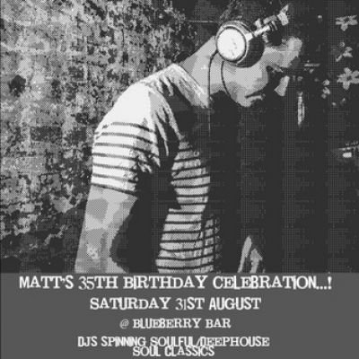 Matt Langrish-Smith's 35th Birthday Party | Blueberry Bar London  | Sat 31st August 2013 Lineup