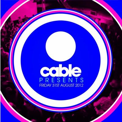 Cable presents | Cable London  | Fri 31st August 2012 Lineup