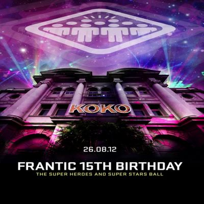 Frantic 15th Birthday Tickets | KOKO London  | Sun 26th August 2012 Lineup