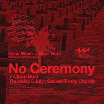 Now Wave Presents: No Ceremony Tickets | Sacred Trinity Church Salford Manchester  | Thu 5th July 2012 Lineup