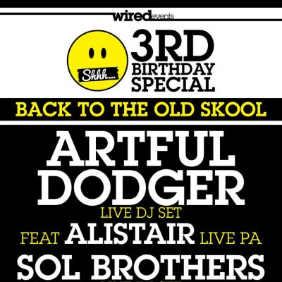 SHHH 3rd Birthday {Back to the Old Skool} ARTFUL DODGER Live Set & PA! at Secret Location