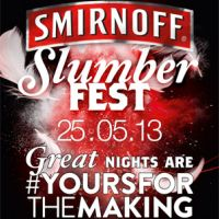 SMIRNOFF SLUMBERFEST | 25TH MAY | CITY NIGHTCLUB | #YOURSFORTHEMAKING at City Nightclub