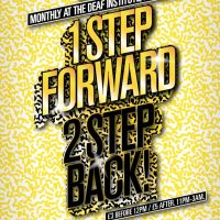 1 STEP FORWARD, 2 STEP BACK! at The Deaf Institute
